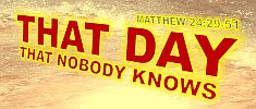 That day that nobody knows.