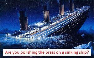 Polish the brass on a sinking ship?