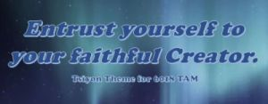 Entrust yourself to your faithful Creator.