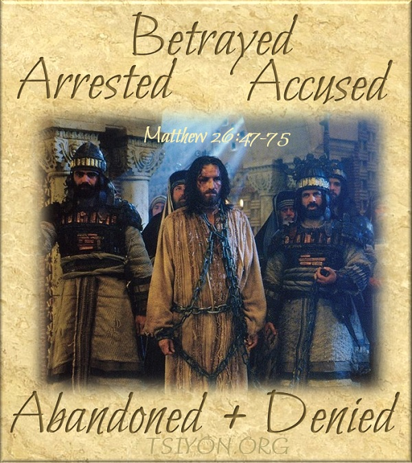 He was betrayed-arrested-accused-abandoned+denied