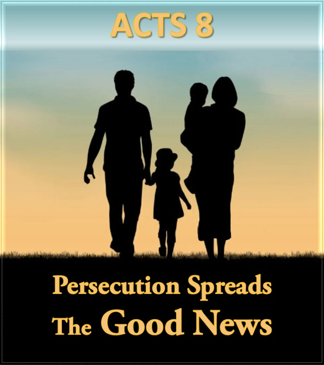 Acts 8 Persecution Spread the GOOD NEWS