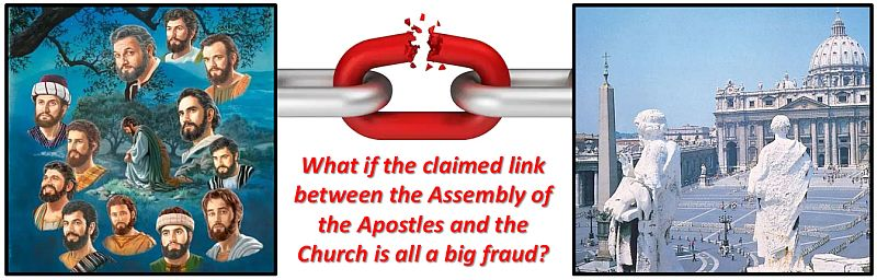 what if the claimed link between the assembly of the apostles and the church is all a big fraud