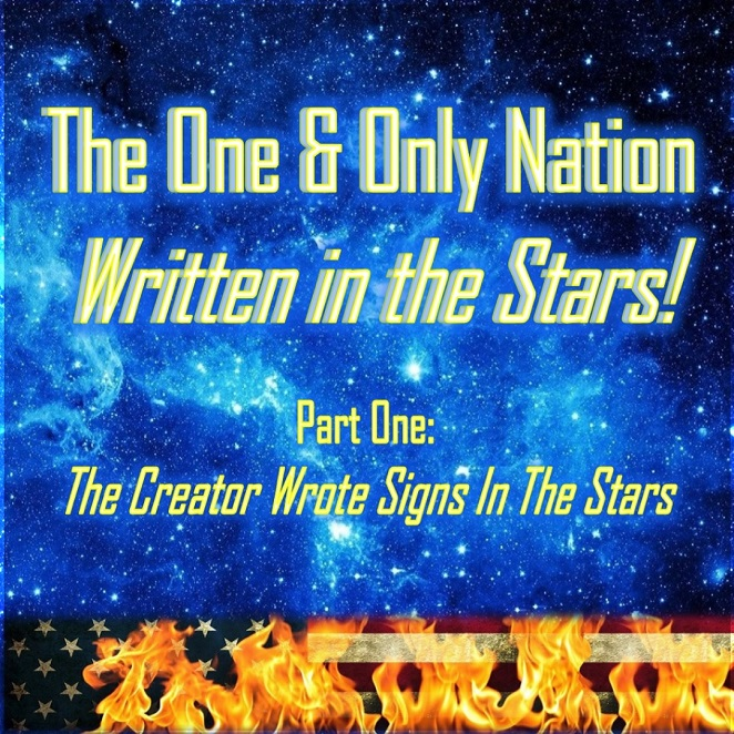 The One and Only Nation written in the stars! Part 1: the creator wrote signs in the stars