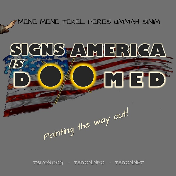Image of:  Signs America is Doomed-Pointing the way out!  mene mene tekel peres ummah sinim Tsiyon.org Tsiyon.info Tsiyon.net