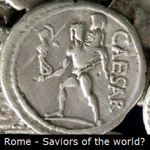 Rome - saviors of the world?