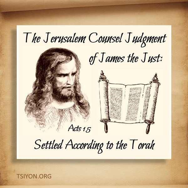 The Jerusalem Counsel Judgment of James the Just, a Bible study of Acts 15, settled according to the Torah!