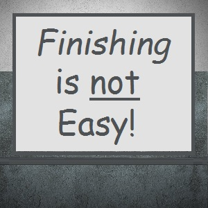 Finishing is not easy!