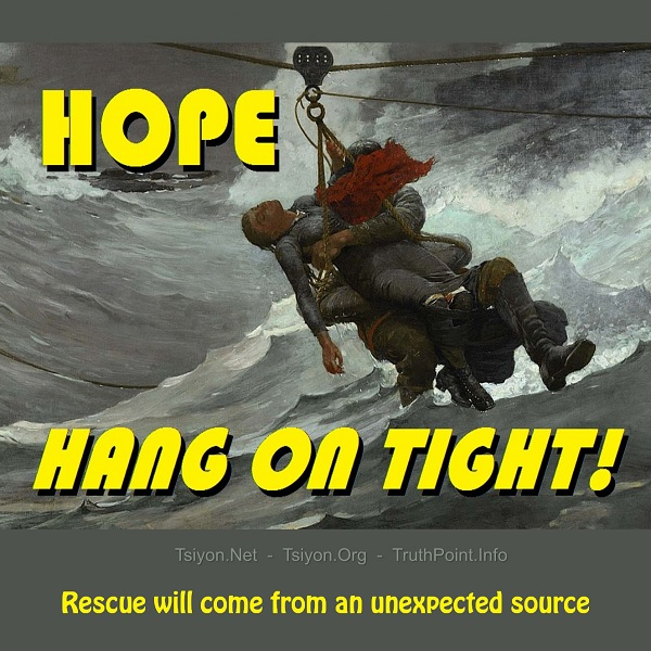 HOPE! Hang on tight, rescue will come from an unexpected source