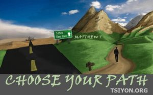 Choose your path. The broad way or the narrow way?