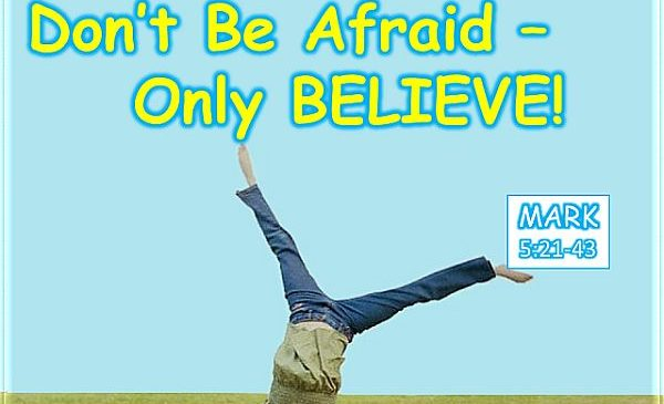 Dont be afraid - only believe!