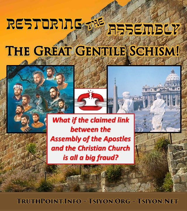 Restoring the Assembly - The Great Gentile Schism  What if the claimed link between the Assembly of the Apostles and the Christian church is all a big fraud